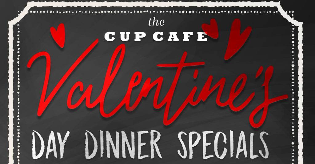 Valentine's Day Dinner Specials at Cup Cafe
